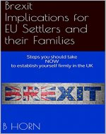 Brexit Implications for EU Settlers and their Families: Steps you should take NOW to establish yourself firmly in the UK - Book Cover