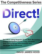 Direct!: Sell More using Superior Direct Mail Marketing, Create Compelling Sales Copy, Increase Your Campaigning Effectiveness and Competitive Offer, and ... (The Competitiveness Series Book 1) - Book Cover