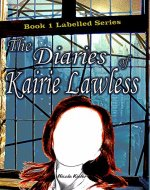 The Diaries of Kairie Lawless (Labled Book 1) - Book Cover