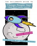 The Children's Guide To Things People Say (But Don't Really Mean) - Book Cover