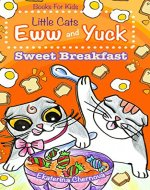 Books For Kids: Little Cats Eww And Yuck: Sweet Breakfast (Little Cats Eww And Yuck - Children's Books) - Book Cover