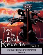 Two if by Dark Reverie: Part I (Worlds Beyond Scripture Book 3) - Book Cover