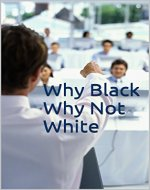 Why Black Why Not White: Inspirational and faith building: ''It does not matter if you are Black or White; you can still bless your World! - Book Cover