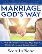 Marriage God's Way: A Biblical Recipe for Healthy, Joyful, Christ-Centered...