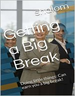Getting a Big Break: Doing little things: Can earn you a big break! - Book Cover