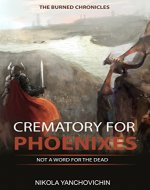 Crematory for Phoenixes: Not a word for the dead (The burned chronicles Book 1) - Book Cover