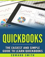 QuickBooks:  The Easiest and Simple Guide to Learn QuickBooks. (Quickbooks 2016 Guide, Bookqueeping, Quickbook Hosting, Accounting solutions, Personal Finance, Small Business, Software.) - Book Cover