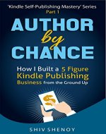 Author By Chance: How I Built a 5 Figure Kindle Publishing Business from the Ground Up (Kindle Self-Publishing Mastery Book 1) - Book Cover