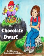 Children's book: The Chocolate Dwarf: different ways of dealing with fears, emotions and feelings: (kids book for all animal lovers, animal stories for bedtime and young readers 4-8 years) - Book Cover