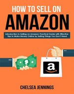 How to Sell on Amazon: Introduction to Selling on Amazon: Practical Guide with Effective Tips to Make Money Online by Selling Things You Don't Need (Side Income, Passive Income, Financial Freedom) - Book Cover