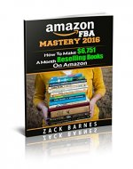 Amazon FBA Business Mastery 2016: How To Make $6,751 A Month Reselling Books On Amazon (Amazon FBA Business, Reselling Books On Amazon, Resell books back to amazon,  how to sell books on amazon) - Book Cover