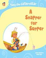 Toby the Caterpillar: A Snapper for Supper - Book Cover