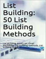 List Building: 50 List Building Methods: List Building, Email List, Email Marketing, List building methods, List building tips - Book Cover