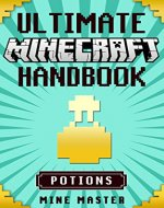 Minecraft: Ultimate Minecraft Potions Handbook: Unofficial Minecraft Guide Book to Minecraft Potion Secrets: Kids video games, Minecraft guide book, Minecraft ... Master - Ultimate Minecraft Handbooks) - Book Cover