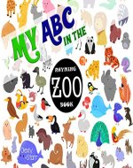 My ABC in the Zoo Rhyming Book (My ABC with Emma and Steve 1) - Book Cover