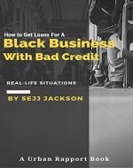 How To Get Loans For A Black Business With Bad Credit: Get Money For Your Black Business With Bad Credit - Book Cover