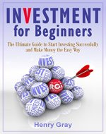 Investment for Beginners: The Ultimate Guide to Start Investing Successfully and Make Money the Easy Way - Book Cover