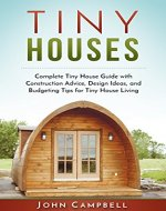 Tiny Houses: Complete Tiny House Guide with Construction Advice, Design Ideas, and Budgeting Tips for Tiny House Living (Tiny House Building, Small Houses, Decluttering) - Book Cover
