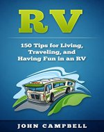 RV: 150 Tips for Living, Traveling, and Having Fun in an RV (RV Living, RV Camping, RV Books) - Book Cover