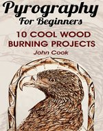 Pyrography For Beginners: 10 Cool Wood Burning Projects: (Pyrography Basics) - Book Cover