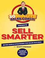 30 Minute Sales Coach Presents Sell Smarter: Seven Simple Strategies for Sales Success - Book Cover