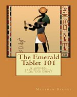 The Emerald Tablet 101: a modern, practical guide, plain and simple (The Ancient Egyptian Enlightenment Series) - Book Cover