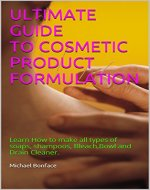 ULTIMATE GUIDE TO COSMETIC PRODUCT FORMULATION: Learn How to make all types of soaps, shampoos, Bleach,Bowl and Drain Cleaner. - Book Cover