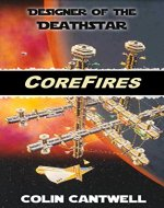 CoreFires - by DEATH STAR Designer Colin Cantwell - Book Cover