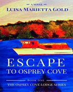 Escape to Osprey Cove: Book 1 of The Osprey Cove Lodge Series - Book Cover