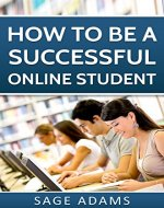 How to be a Successful Online Student (How to be a Successful Online Student Series Book 1) - Book Cover