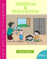 Mathematics Quiz For Kids: Addition and Subtraction (Addition and Subtraction Quiz Book 1) - Book Cover
