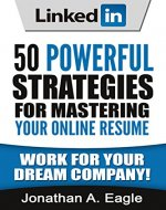 LinkedIn: 50 Powerful Strategies for Mastering Your Online Resume (Resume, Profile Hacks, Stand Out, Cover Letter, Career) - Book Cover