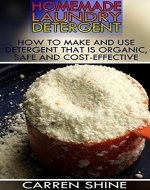 Homemade Laundry Detergent: How to Make and Use Detergent that is Organic, Safe and Cost-effective: (Homemade Cleaners, Organic Cleaners) - Book Cover