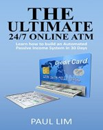 The Ultimate 24/7 Online ATM: Learn how to build an Automated Passive Income System in 30 Days - Book Cover