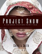 Project SNOW: A Science Fiction Fairy Tale - Book Cover