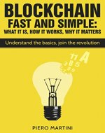 Blockchain Fast and Simple - What It Is, How It Works, Why It Matters: Understand the basics, join the revolution - Book Cover