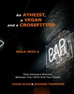 AN ATHEIST, A VEGAN AND A CROSSFITTER WALK INTO A BAR...: That Awkward Moment  Between Your Birth And Your Death - Book Cover