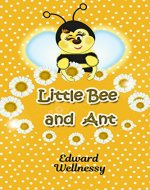 Little Bee and Ant: A tale of friendship and friendly help - Book Cover
