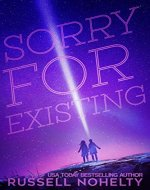 Sorry for Existing: Contemporary YA with a sci-fi twist - Book Cover