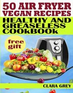 50 air fryer vegan recipes. Healthy and greaseless cookbook - Book Cover