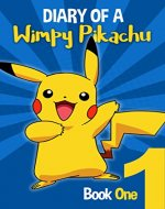 Pokemon Go: Diary Of A Wimpy Pikachu: (An Unofficial Pokemon Book 1) - Book Cover
