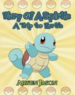 Diary Of A Squirtle, A Trip to Earth (Pokemon Books 1) For Children Ages 5-8 - Book Cover
