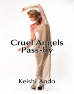Cruel Angels Pass-by: A Short Story - Book Cover