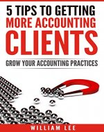 Accountant Marketing Plan: 5 Tips to Get More Accounting Clients (Accounting, Clients, Getting More Clients, Bookkeeping Client, Networking, Attract More Clients, Boost Profits) - Book Cover