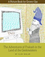 The Adventures of Frakash in the Land of the Geekmeisters: A Picture Book for Grown-Ups - Book Cover