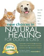 New Choices in Natural Healing for Dogs & Cats: Herbs, Acupressure, Massage, Homeopathy, Flower Essences, Natural Diets, Healing Energy - Book Cover