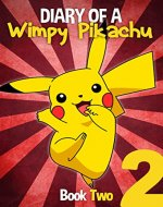 Pokemon Go: Diary Of A Wimpy Pikachu Book 2: (An Unofficial Pokemon Book 2) (Pokemon Diaries) - Book Cover