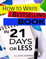 How to write a book: How to write a bestselling book in 21 days or LESS!: Learn to Write Better, Write Nonfiction, Write a Book Faster! (How to Write a ... Fiction Write Non Fiction, Writing Styles) - Book Cover
