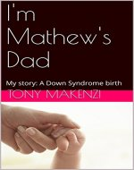 I'm Mathew's Dad: My story: A Down Syndrome Birth - Book Cover