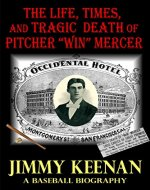 The Life, Times, and Tragic Death of Pitcher Win Mercer: A Baseball Biography - Book Cover